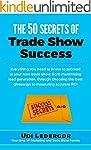 The 50 Secrets of Trade Show Success:...