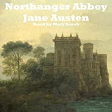 Northanger Abbey | Livre audio Auteur(s) : Jane Austen Narrateur(s) : Mary Sarah Agliotta