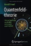 Quantenfeldtheorie  Wie man beschreibt, was die Welt im Innersten zusammenhält