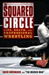 The Squared Circle: Life, Death, and...