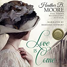 Love Is Come: Power of the Matchmaker Audiobook by Heather B. Moore Narrated by Barbara Stewart
