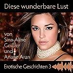 Diese wunderbare Lust (Erotische Geschichten 3) | Sina-Aline Geißler,Ariane Aran