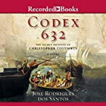 Codex 632: The Secret Identity of Christopher Columbus: A Novel | Jose Rodriguez dos Santos
