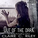 Out of the Dark: Light & Dark, Book 1 Audiobook by Claire C. Riley, Amy Jackson Narrated by Hollie Jackson