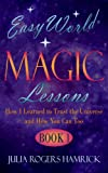 Easy World Magic Lessons: How I Learned to Trust the Universe and How You Can Too, Book 1