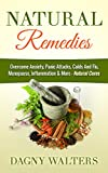 Natural Remedies: Overcome Anxiety, Panic Attacks, Colds And Flu, Menopause, Inflammation & More - Natural Cures (Herbal Remedies, Natural Remedies, Anxiety ... Anti Inflammatory Diet, Stress Management)