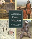 img - for The Little Wisdom Library Tribal Wisdom: Yanomami : Masters of the Spirit World, Maasai : People of Cattle, Lardil : Keepers of the Dreamtime book / textbook / text book