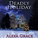 Deadly Holiday: A Deadly Series Novella 4 Audiobook by Alexa Grace Narrated by Lorelei Avalon