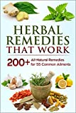 Herbal Remedies that Work: A Herbal Remedies Handbook of 200+ All-Natural Remedies for 55 Common Ailments (FREE Book Offer): Herbal Home Remedies that Help Cure Sickness and Prevent Disease