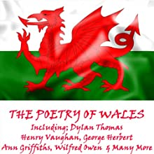 The Poetry of Wales (       UNABRIDGED) by Dylan Thomas, George Herbert, Ann Griffiths, Wilfred Owen Narrated by Sian Phillips, Angharad Rees, Richard Mitchley, Glyn Houston