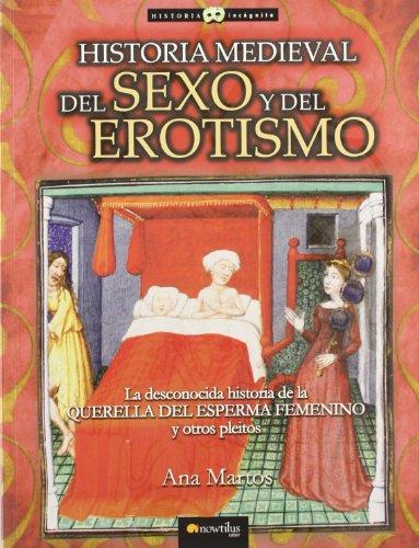 Historia medieval del sexo y del erotismo: La desconocida historia de la querella del esperma femenino y otros pleitos. (Historia Incógnita)