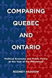 Comparing Quebec and Ontario: Political Economy and Public Policy at the Turn of the Millennium (Studies in Comparative Political Economy and Public Policy)