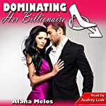 Dominating Her Billionaire: Dominating Her Man, Book 9 | Alana Melos
