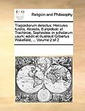 Tragdiarum Delectus: Hercules Furens, Alcestis, Euripide]: Et Trachini], Sophoclea: In Scholarum Usum: Edidit Et Illustravit Gilbertus Wakefield, ... Volume 2 of 2