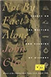 Not by Fact Alone: Essay on the Writing and Reading of History (0395567556) by Clive, John
