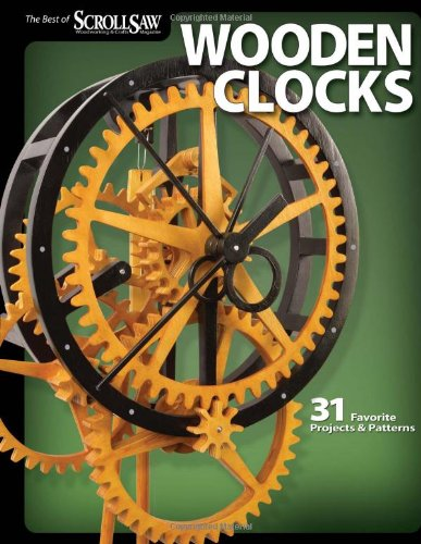 Wooden Clocks: 31 Favorite Projects & Patterns (Scroll Saw Woodworking ...