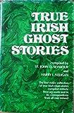 True Irish Ghost Stories  Introd  by Michael Lord