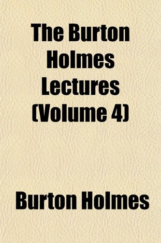 The Burton Holmes Lectures (Volume 4)