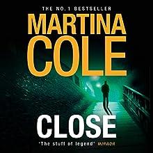 Close | Livre audio Auteur(s) : Martina Cole Narrateur(s) : Annie Aldington