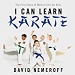 I Can Learn Karate: The First Steps of Martial Arts for Kids | David Nemeroff
