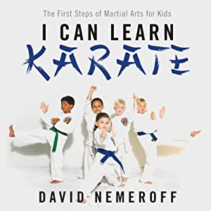 I Can Learn Karate: The First Steps of Martial Arts for Kids | [David Nemeroff]