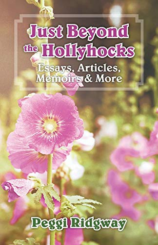 Just Beyond the Hollyhocks Essays, Articles, Memoirs & More [Ridgway, Peggi] (Tapa Blanda)