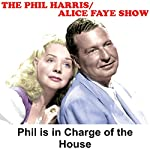 Phil Harris - Alice Faye Show: Phil Is in Charge of the House | Phil Harris,Alice Faye