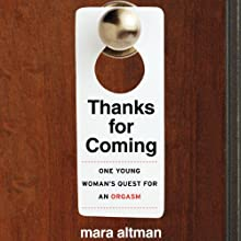 Thanks for Coming: One Young Woman's Quest for an Orgasm (       UNABRIDGED) by Mara Altman Narrated by Mara Altman