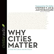Why Cities Matter: To God, the Culture, and the Church | [Stephen T. Um, Justin Buzzard]