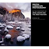 Digital Landscape Photography: In the Footsteps of Ansel Adams and the Great Mastersby Michael Frye