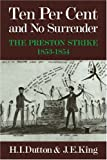Ten Per Cent and No Surrender: The Preston Strike, 1853-1854 (0521072573) by Dutton, H. I.