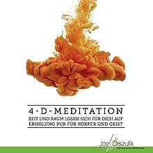 4-D-Meditation: Zeit und Raum lösen sich für Dich auf - Erholung pur für Körper und Geist Hörbuch von Joe Orszulik Gesprochen von: Joe Orszulik