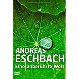 """Eine unber�hrte Weltvon """"Andreas Eschbach"""""""