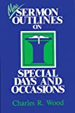More Sermon Outlines on Special Days and Occasions (Easy-to-Use Sermon Outline Series) (0825439876) by Charles R. Wood