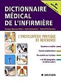 Dictionnaire médical de l'infirmière: L'encyclopédie pratique de référence...