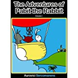 The Adventures of Pabit the Rabbit (A funny Illustrated Children's Story Picture Book; A Perfect Bedtime Story for 4-8 Year Old Children) ~ Aurovici Sercomanens
