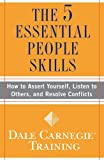 The 5 Essential People Skills: How to Assert Yourself, Listen to Others, and Resolve Conflicts (Dale Carnegie Training) (English Edition)
