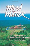 img - for Mind over Matter: Reflections on Buddhism in the West book / textbook / text book