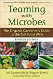 img - for Jeff Lowenfels,Wayne Lewis'sTeaming with Microbes: The Organic Gardener's Guide to the Soil Food Web, Revised Edition [Hardcover](2010) book / textbook / text book
