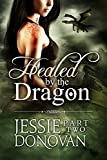 Healed by the Dragon: Part Two (A Scottish Dragon-shifter Paranormal Romance) (Healed by the Dragon Story Arc Book 2)