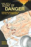 Living with a Scent of Danger: European Adventures at the Fall of Communism