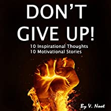 Don't Give Up: 10 Inspirational Thoughts and 10 Motivational Stories (       UNABRIDGED) by V. Noot Narrated by Dave Wright