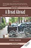 A Broad Abroad: The Expat Wife's Guide to Successful Living Abroad