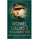 Michael Collins's Intelligence War: The Struggle Between the British and the IRA 1919-1921by Michael Foy