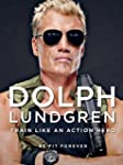 Dolph Lundgren: Train Like an Action...