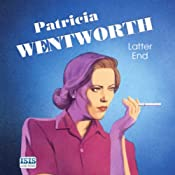 Latter End | [Patricia Wentworth]