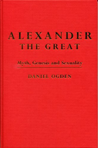Alexander the Great: Myth, Genesis and Sexuality