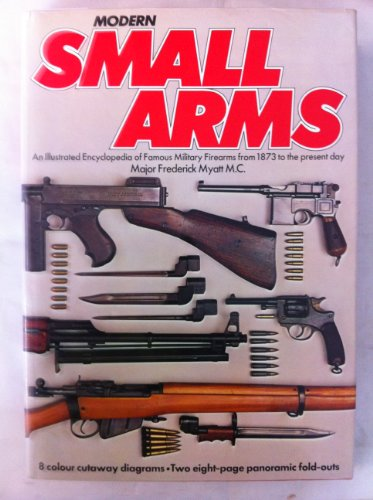 Modern Small Arms: Illustrated Encyclopaedia of Famous Military Firearms from 1873 to the Present Day