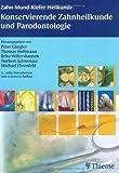 Zahn-, Mund-, Kieferheilkunde 4: Konservierende Zahnheilkunde und Parodontologie