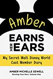 Amber Earns Her Ears: My Secret Walt Disney World Cast Member Diary (Earning Your Ears Book 1)